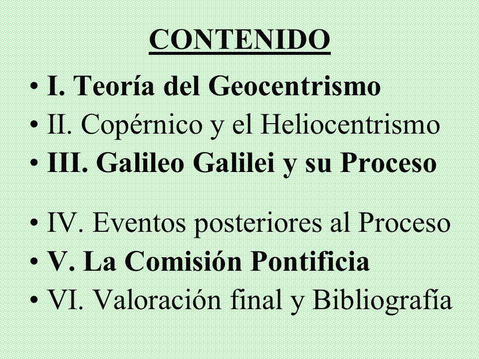 CONTENIDOI. Teoría del Geocentrismo. II. Copérnico y el Heliocentrismo. III. Galileo Galilei y su Proceso.