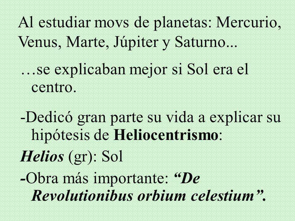 Al estudiar movs de planetas: Mercurio, Venus, Marte, Júpiter y Saturno...