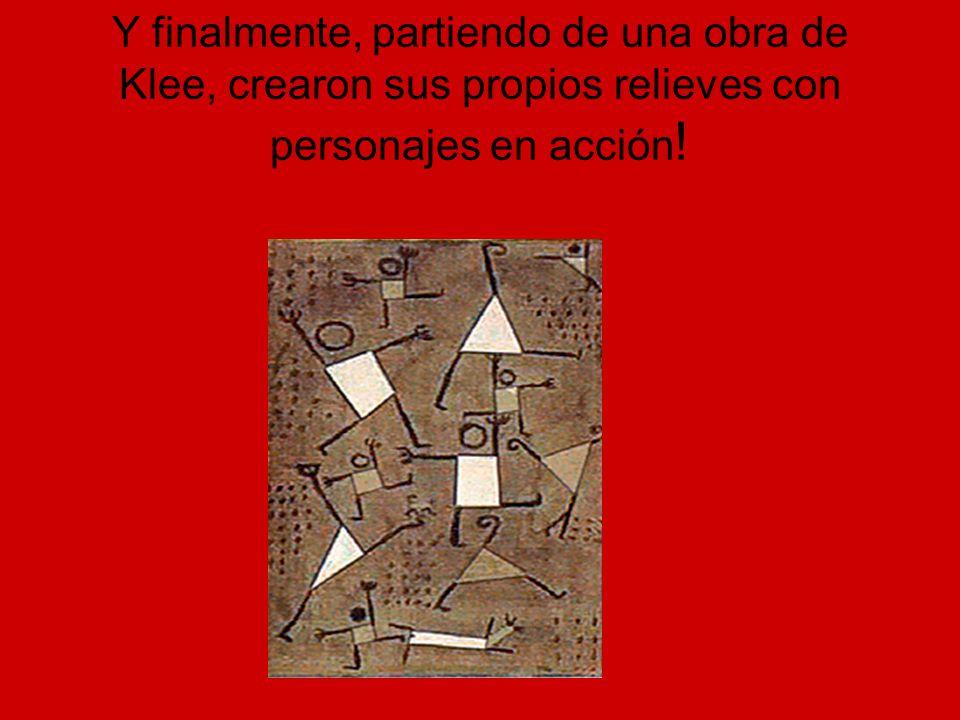 Y finalmente, partiendo de una obra de Klee, crearon sus propios relieves con personajes en acción!