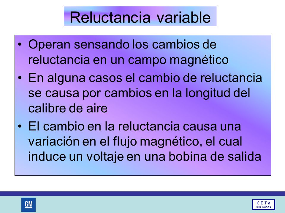 Reluctancia variable Operan sensando los cambios de reluctancia en un campo magnético.