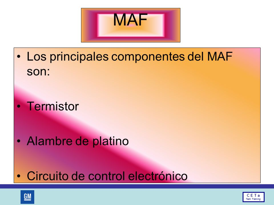 MAF Los principales componentes del MAF son: Termistor
