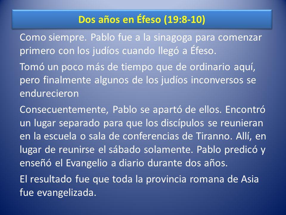 Dos años en Éfeso (19:8-10) Como siempre. Pablo fue a la sinagoga para comenzar primero con los judíos cuando llegó a Éfeso.