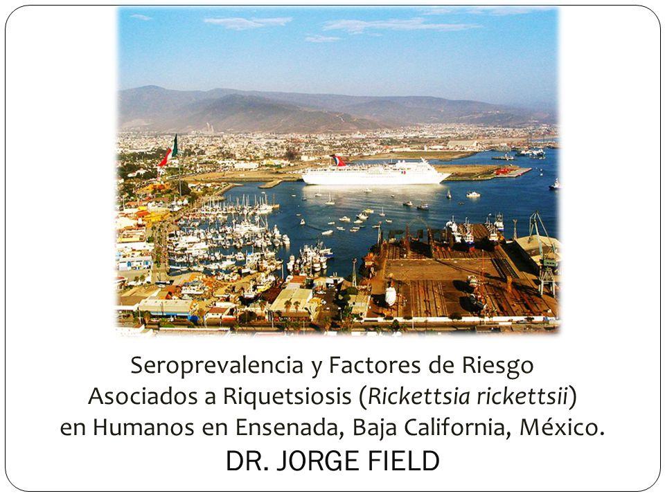 Seroprevalencia y Factores de Riesgo Asociados a Riquetsiosis (Rickettsia rickettsii) en Humanos en Ensenada, Baja California, México.