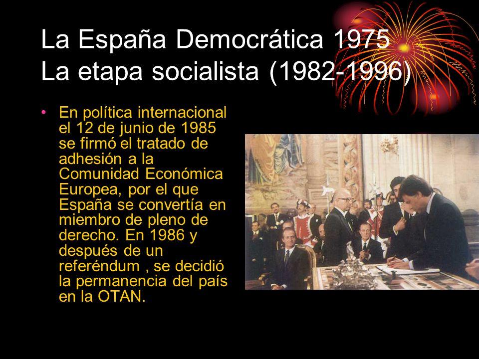 La España Democrática 1975 La etapa socialista (1982-1996)