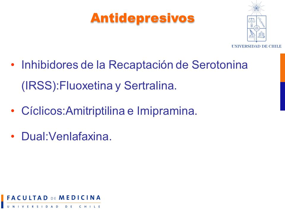Antidepresivos Inhibidores de la Recaptación de Serotonina (IRSS):Fluoxetina y Sertralina. Cíclicos:Amitriptilina e Imipramina.