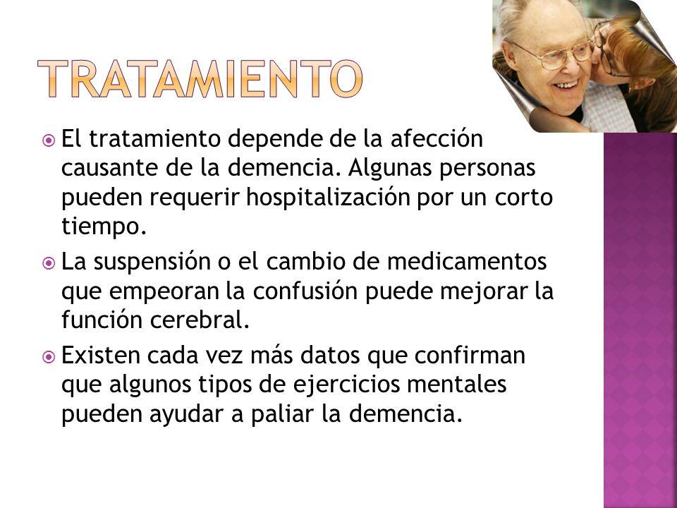 TRATAMIENTO El tratamiento depende de la afección causante de la demencia. Algunas personas pueden requerir hospitalización por un corto tiempo.