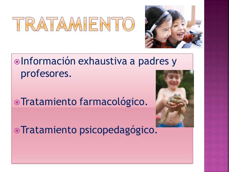 tRATAMIENTO Información exhaustiva a padres y profesores.