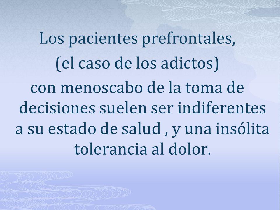 Los pacientes prefrontales, (el caso de los adictos)