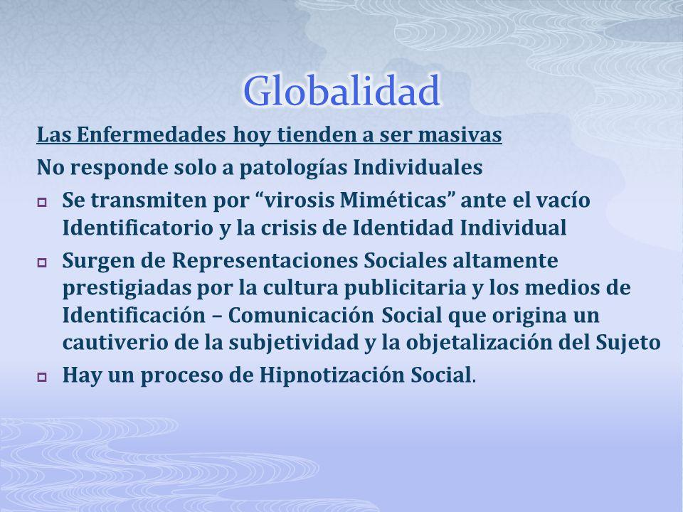 Globalidad Las Enfermedades hoy tienden a ser masivas