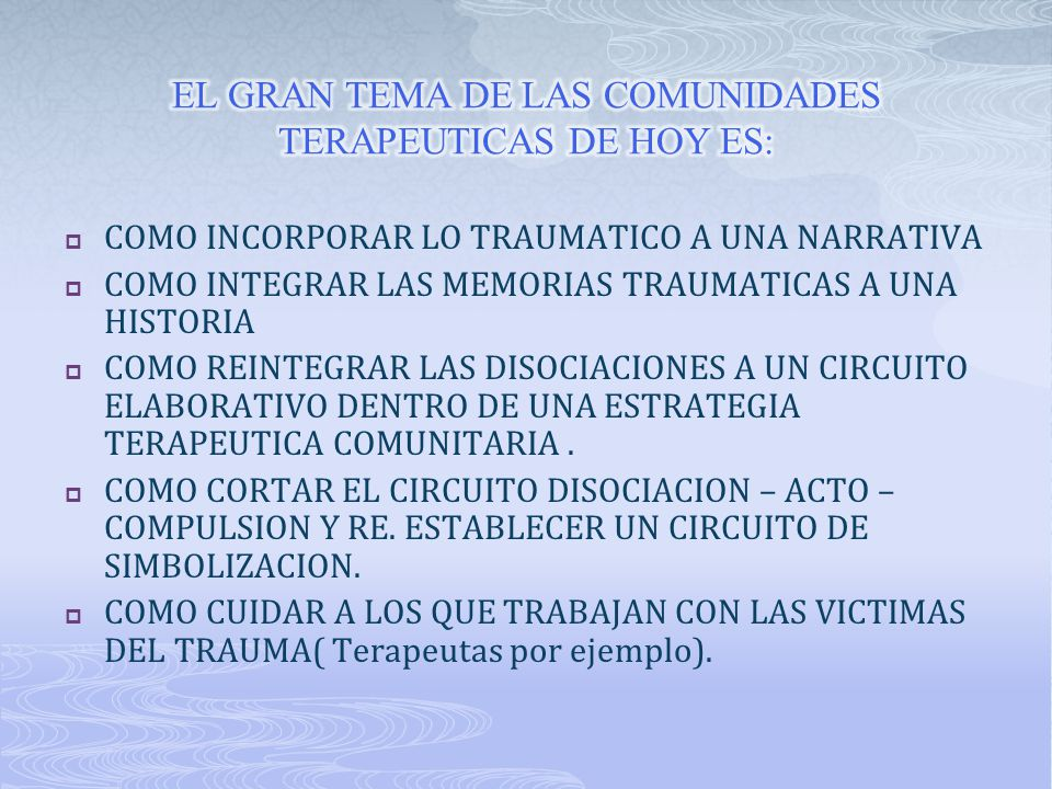 EL GRAN TEMA DE LAS COMUNIDADES TERAPEUTICAS DE HOY ES: