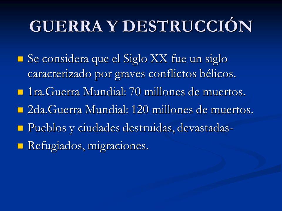 GUERRA Y DESTRUCCIÓN Se considera que el Siglo XX fue un siglo caracterizado por graves conflictos bélicos.