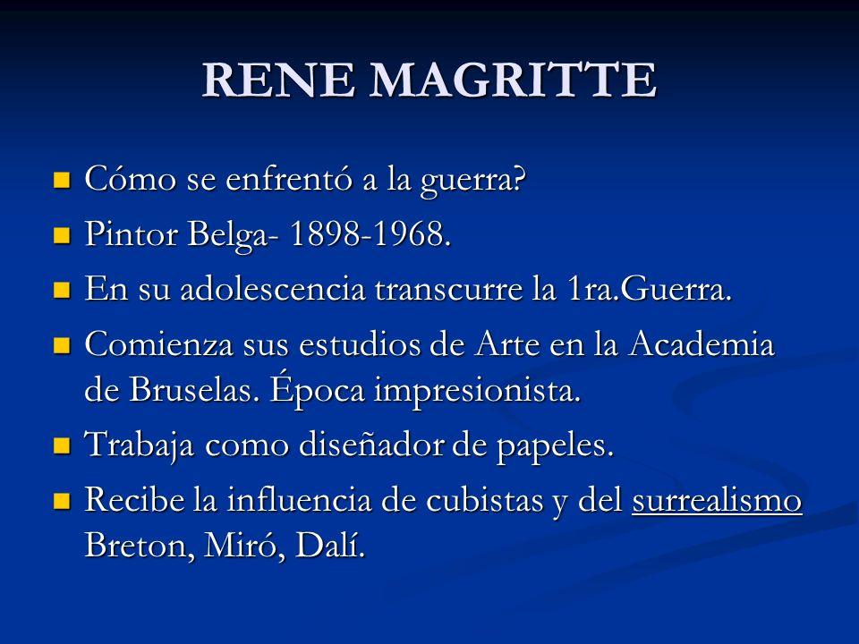 RENE MAGRITTE Cómo se enfrentó a la guerra Pintor Belga- 1898-1968.