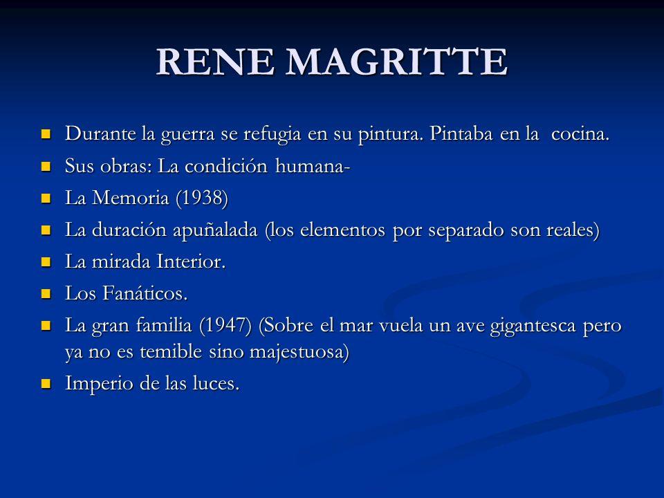 RENE MAGRITTE Durante la guerra se refugia en su pintura. Pintaba en la cocina. Sus obras: La condición humana-