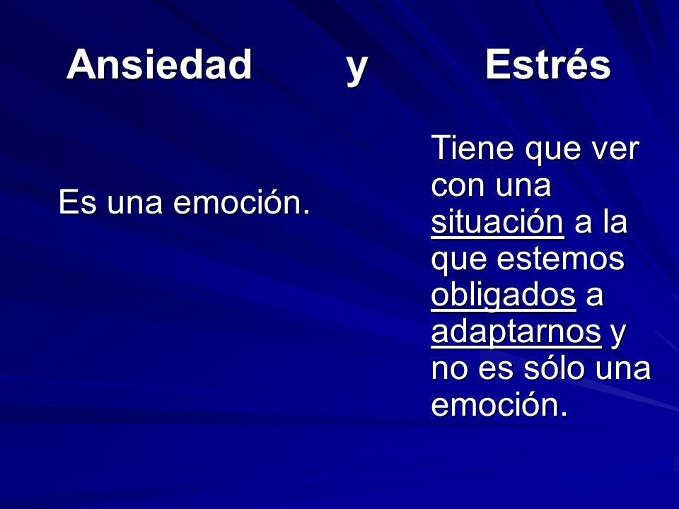 Ansiedad y Estrés Es una emoción.