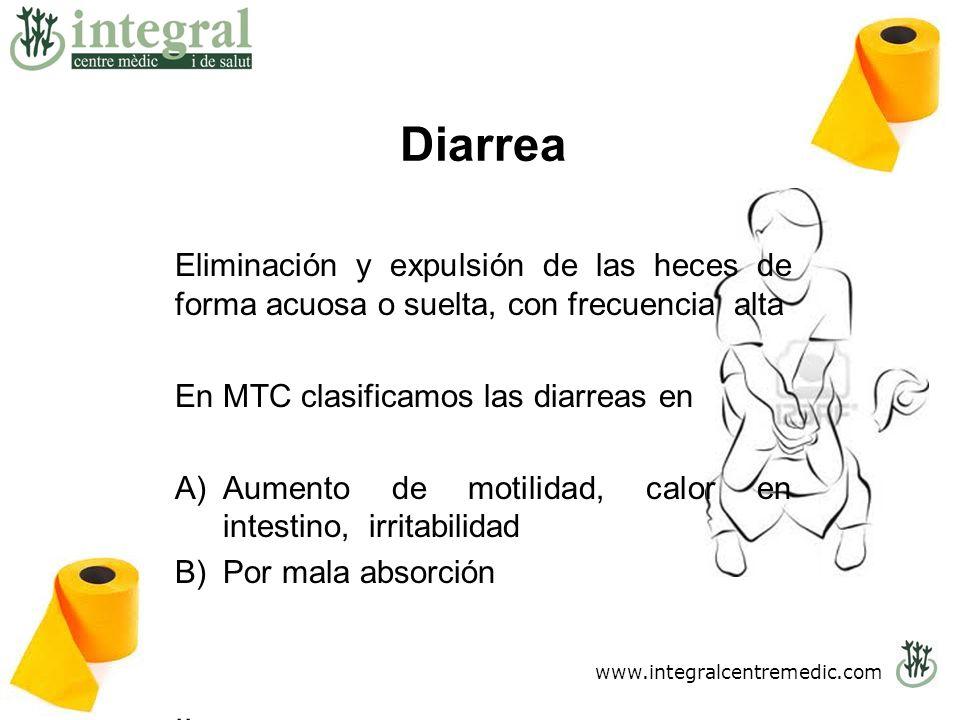 Diarrea Eliminación y expulsión de las heces de forma acuosa o suelta, con frecuencia alta. En MTC clasificamos las diarreas en.