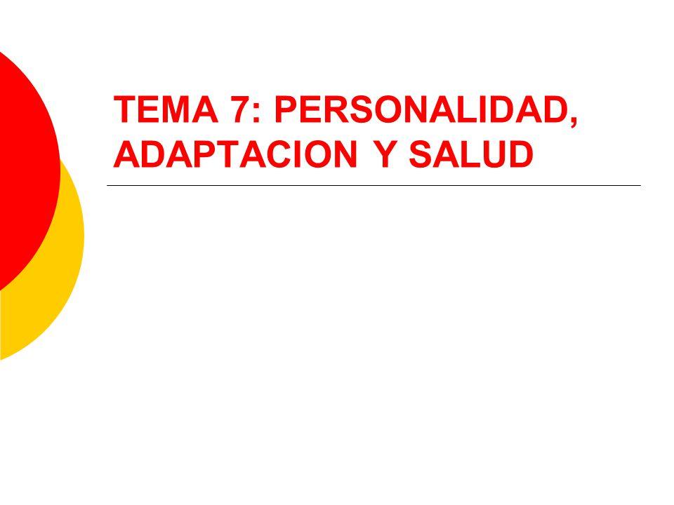 TEMA 7: PERSONALIDAD, ADAPTACION Y SALUD