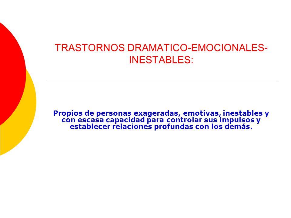 TRASTORNOS DRAMATICO-EMOCIONALES-INESTABLES: