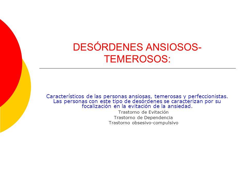 DESÓRDENES ANSIOSOS-TEMEROSOS: