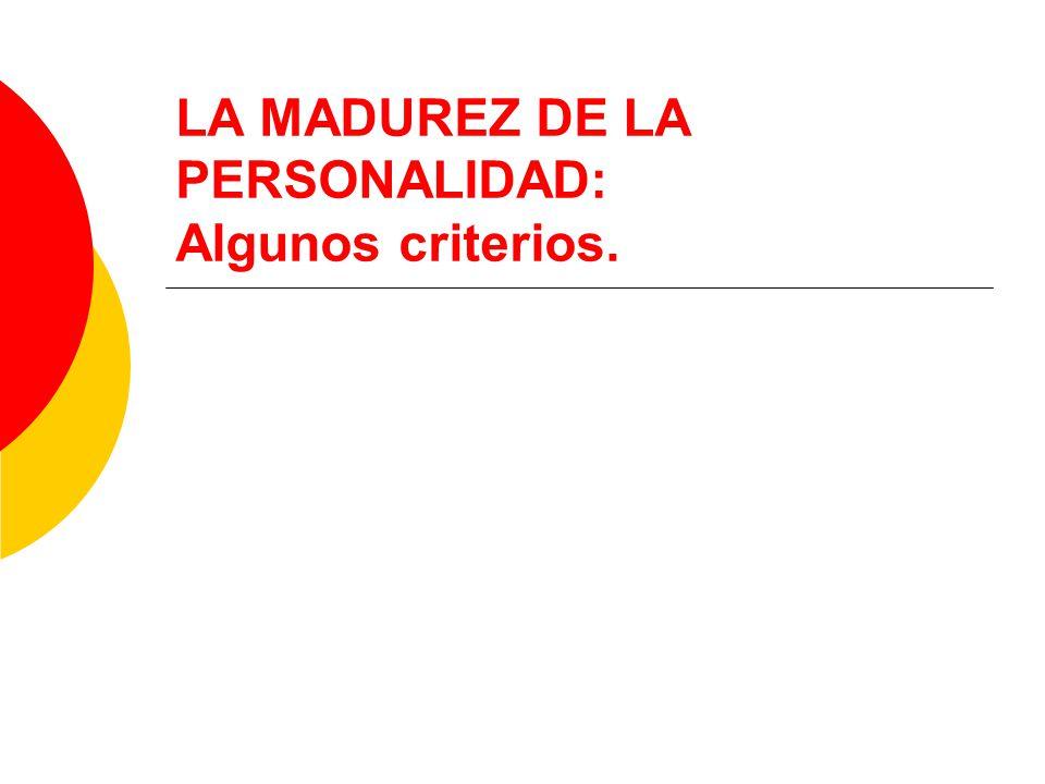 LA MADUREZ DE LA PERSONALIDAD: Algunos criterios.