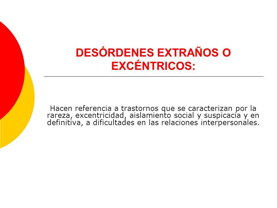 DESÓRDENES EXTRAÑOS O EXCÉNTRICOS: