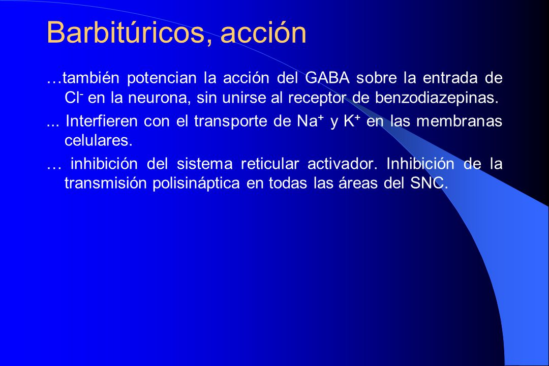 Barbitúricos, acción …también potencian la acción del GABA sobre la entrada de Cl- en la neurona, sin unirse al receptor de benzodiazepinas.