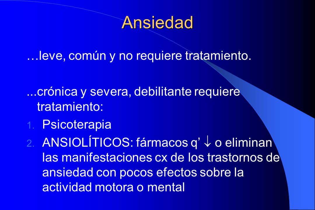 Ansiedad …leve, común y no requiere tratamiento.