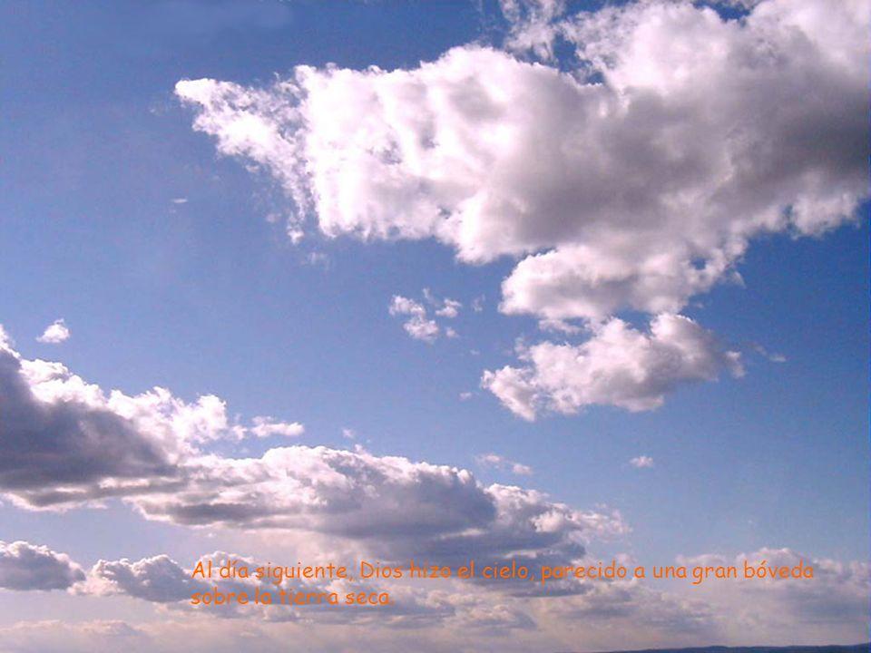 Al día siguiente, Dios hizo el cielo, parecido a una gran bóveda sobre la tierra seca.