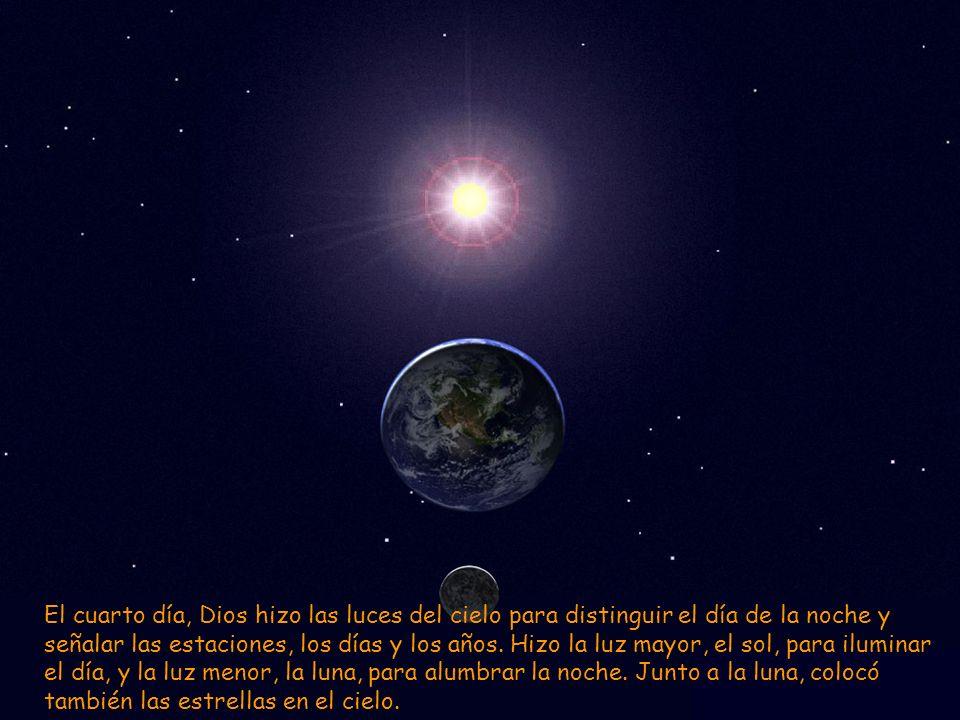 El cuarto día, Dios hizo las luces del cielo para distinguir el día de la noche y señalar las estaciones, los días y los años.
