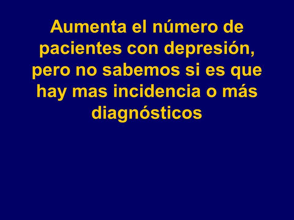 Aumenta el número de pacientes con depresión, pero no sabemos si es que hay mas incidencia o más diagnósticos