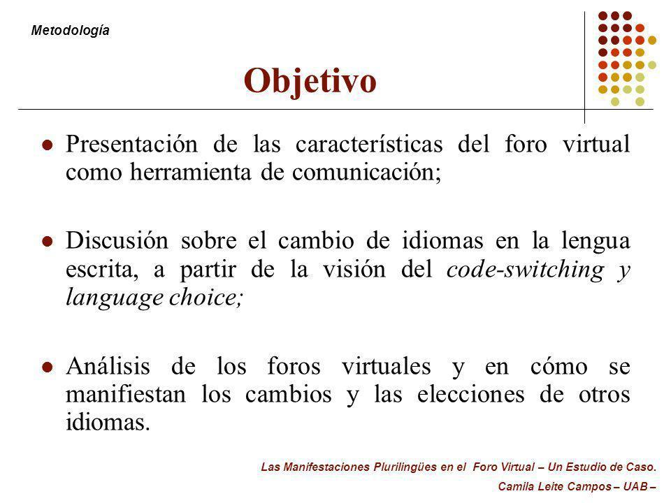 Objetivo Metodología. Presentación de las características del foro virtual como herramienta de comunicación;