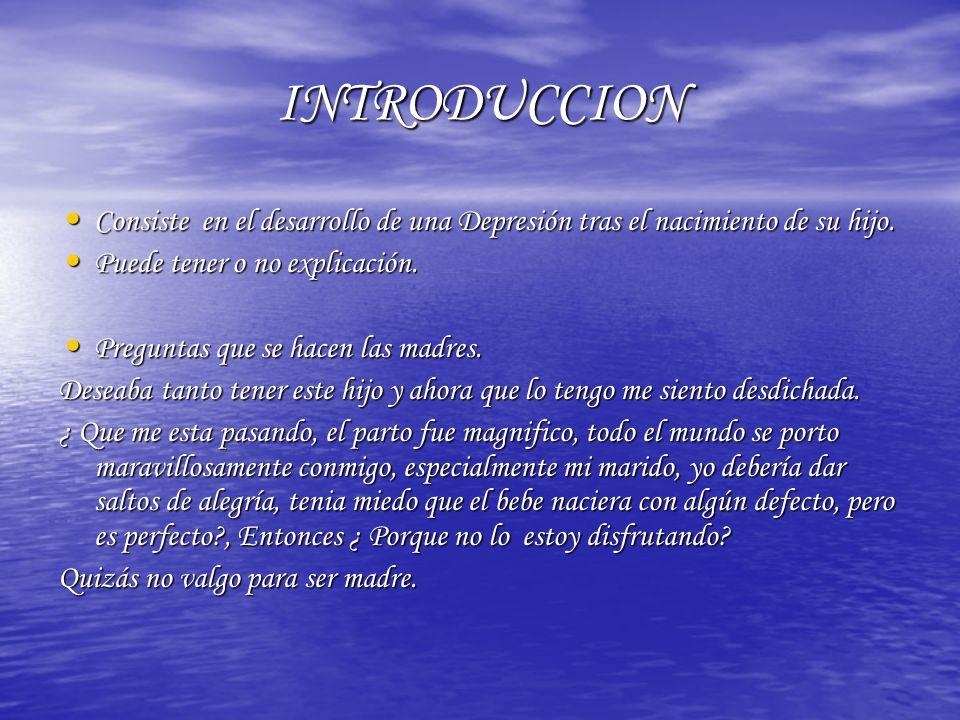 INTRODUCCION Consiste en el desarrollo de una Depresión tras el nacimiento de su hijo. Puede tener o no explicación.