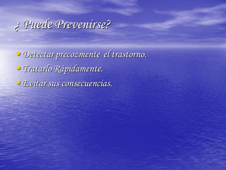 ¿ Puede Prevenirse Detectar precozmente el trastorno.