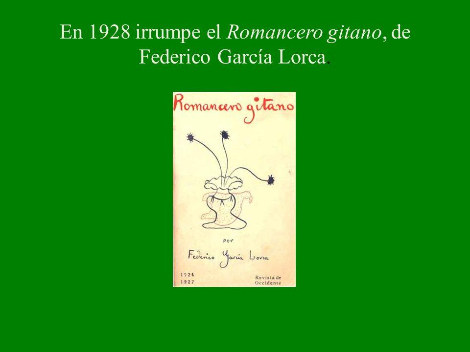 En 1928 irrumpe el Romancero gitano, de Federico García Lorca.