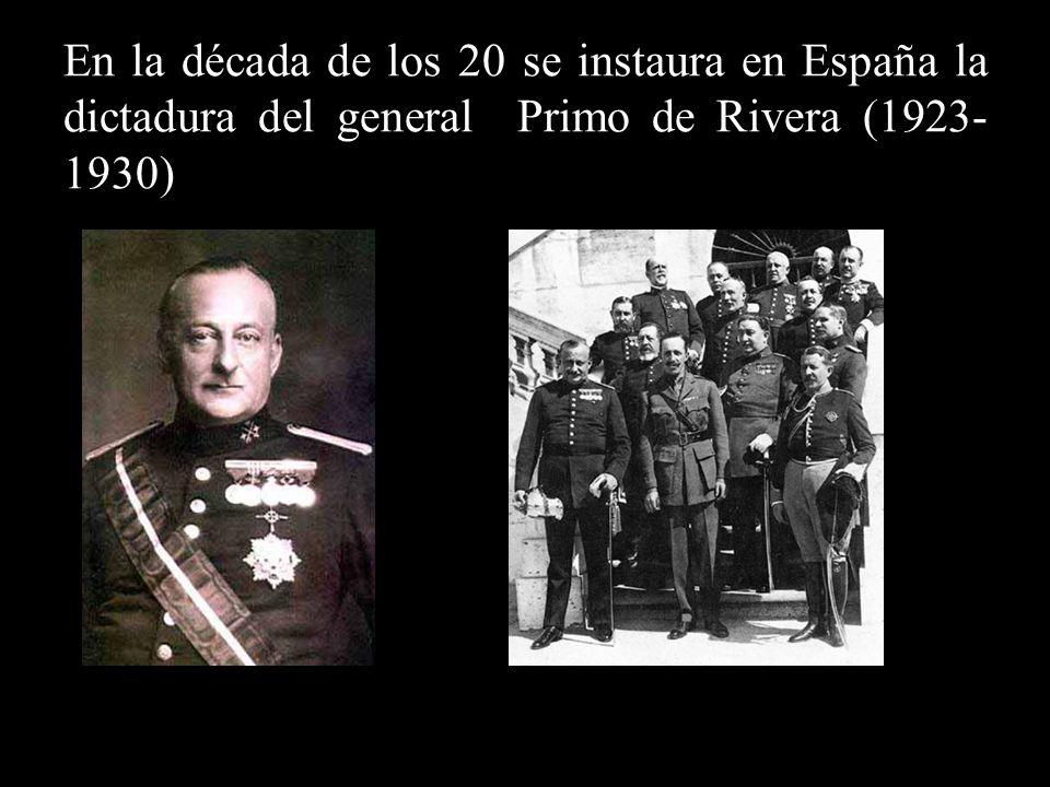 En la década de los 20 se instaura en España la dictadura del general Primo de Rivera (1923-1930)