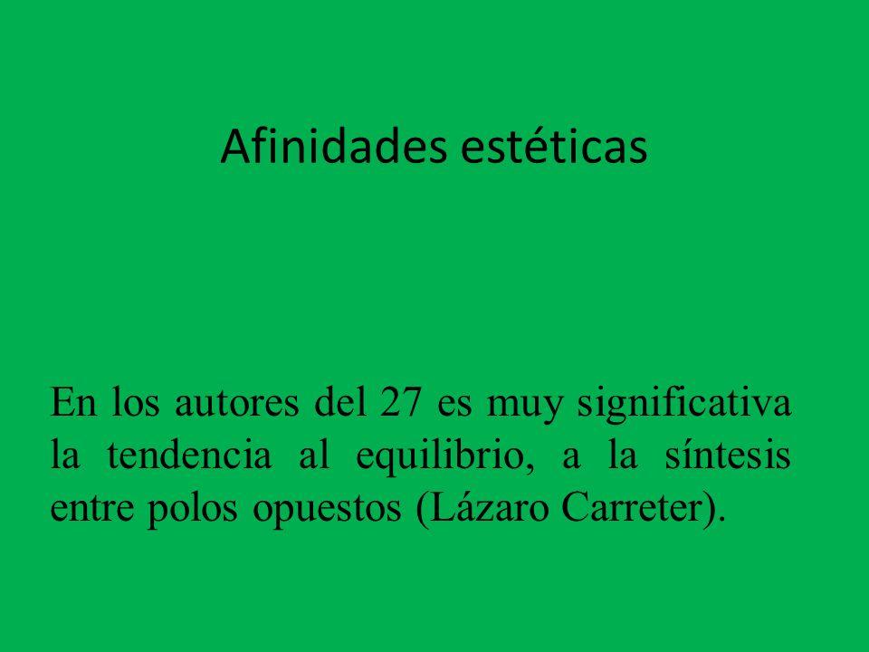 Afinidades estéticasEn los autores del 27 es muy significativa la tendencia al equilibrio, a la síntesis entre polos opuestos (Lázaro Carreter).