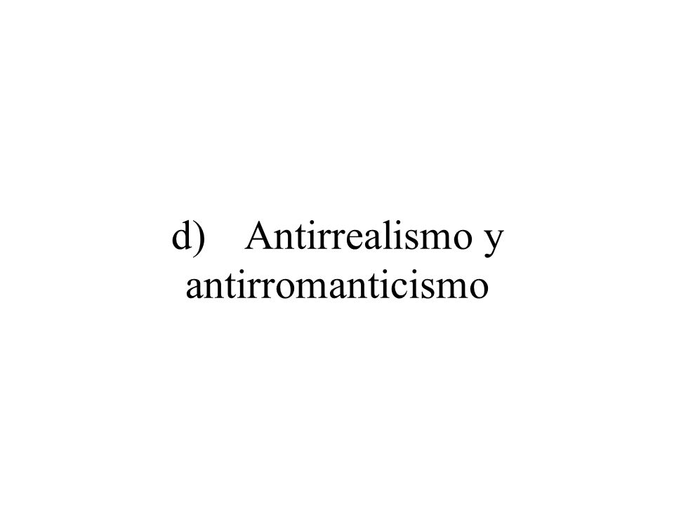 d) Antirrealismo y antirromanticismo