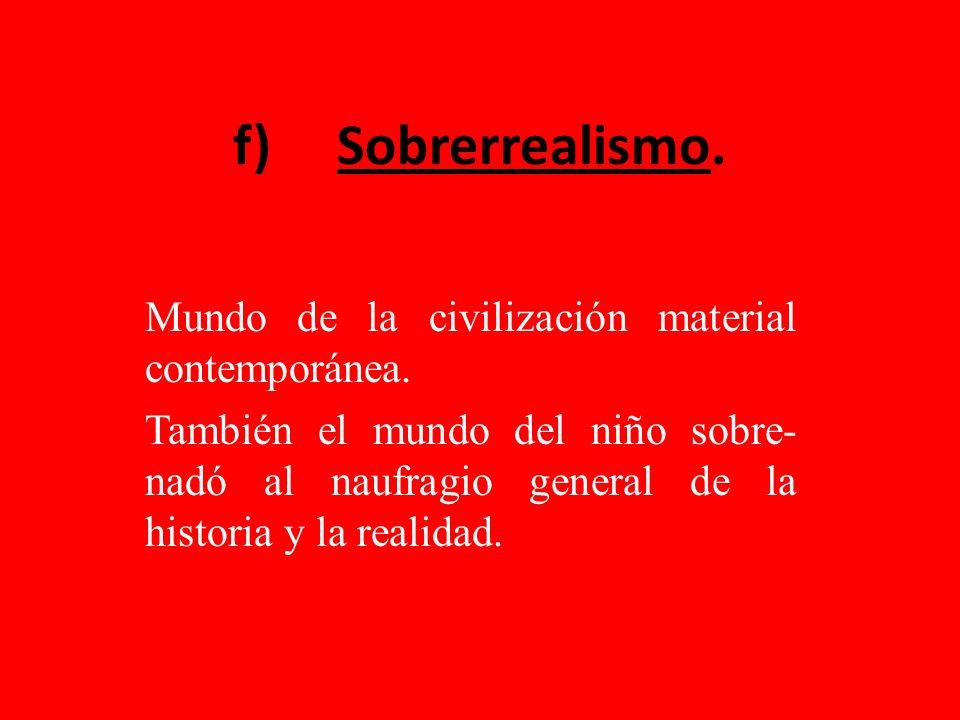 f) Sobrerrealismo. Mundo de la civilización material contemporánea.