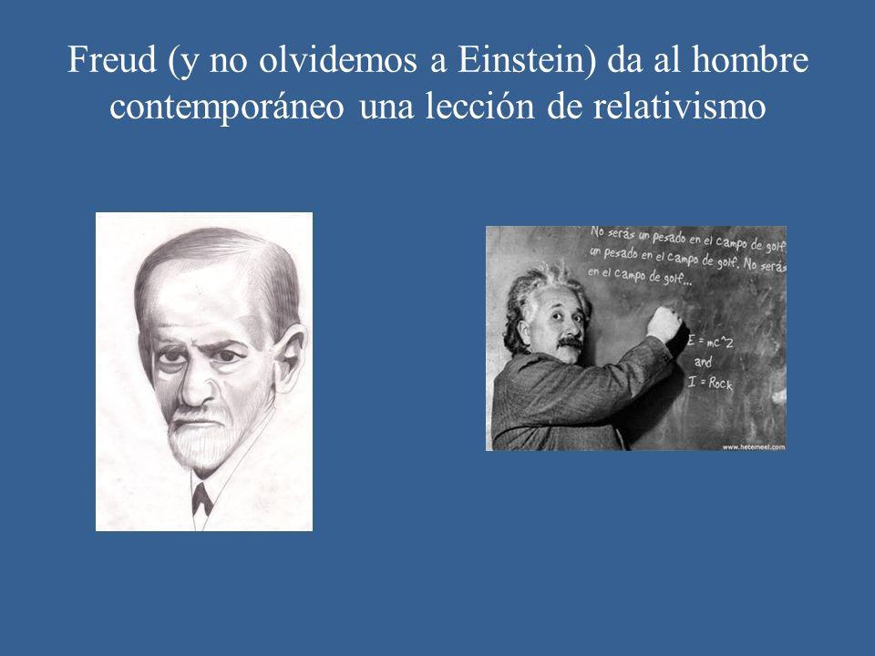 Freud (y no olvidemos a Einstein) da al hombre contemporáneo una lección de relativismo