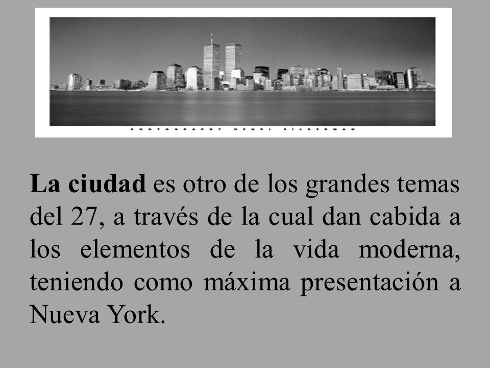 La ciudad es otro de los grandes temas del 27, a través de la cual dan cabida a los elementos de la vida moderna, teniendo como máxima presentación a Nueva York.