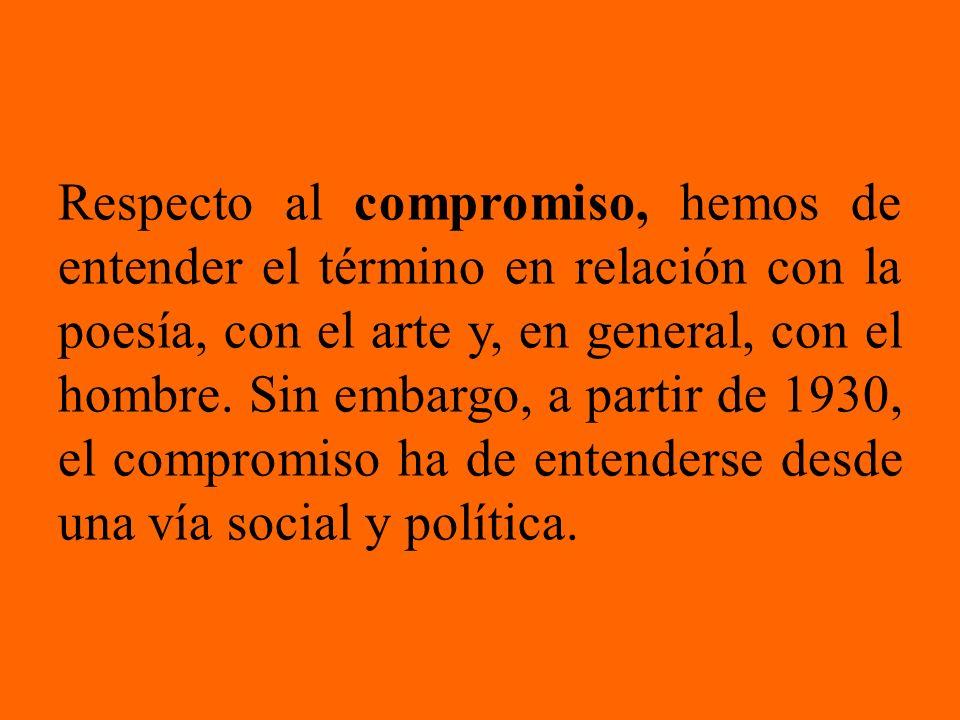 Respecto al compromiso, hemos de entender el término en relación con la poesía, con el arte y, en general, con el hombre.