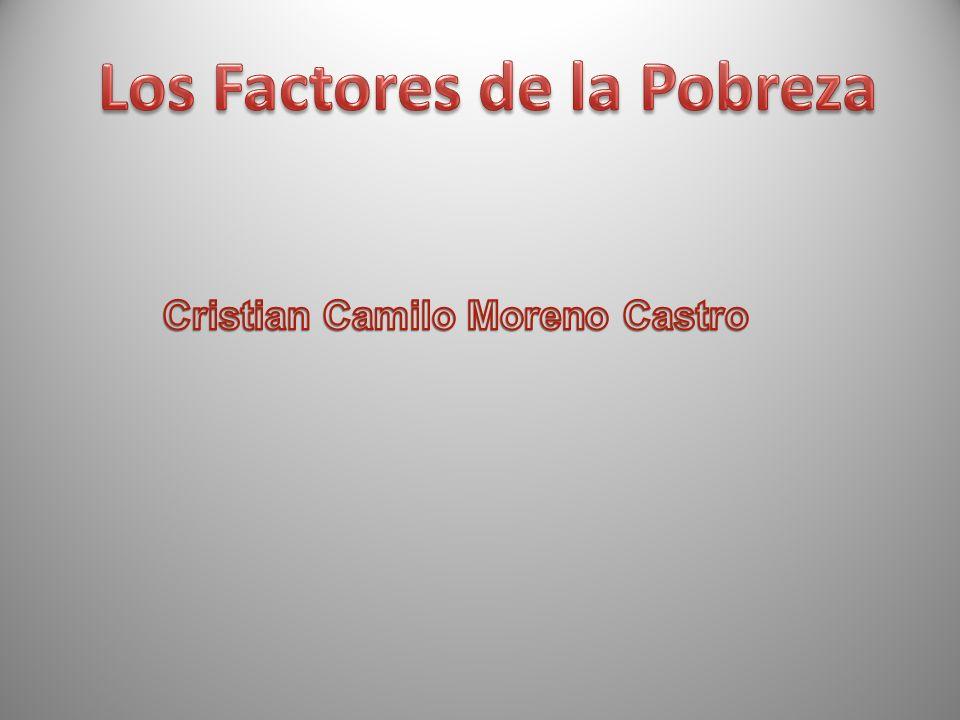 Los Factores de la Pobreza Cristian Camilo Moreno Castro