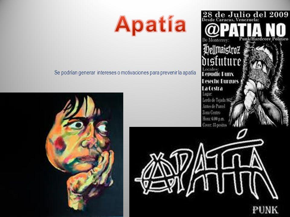Apatía Se podrían generar intereses o motivaciones para prevenir la apatía