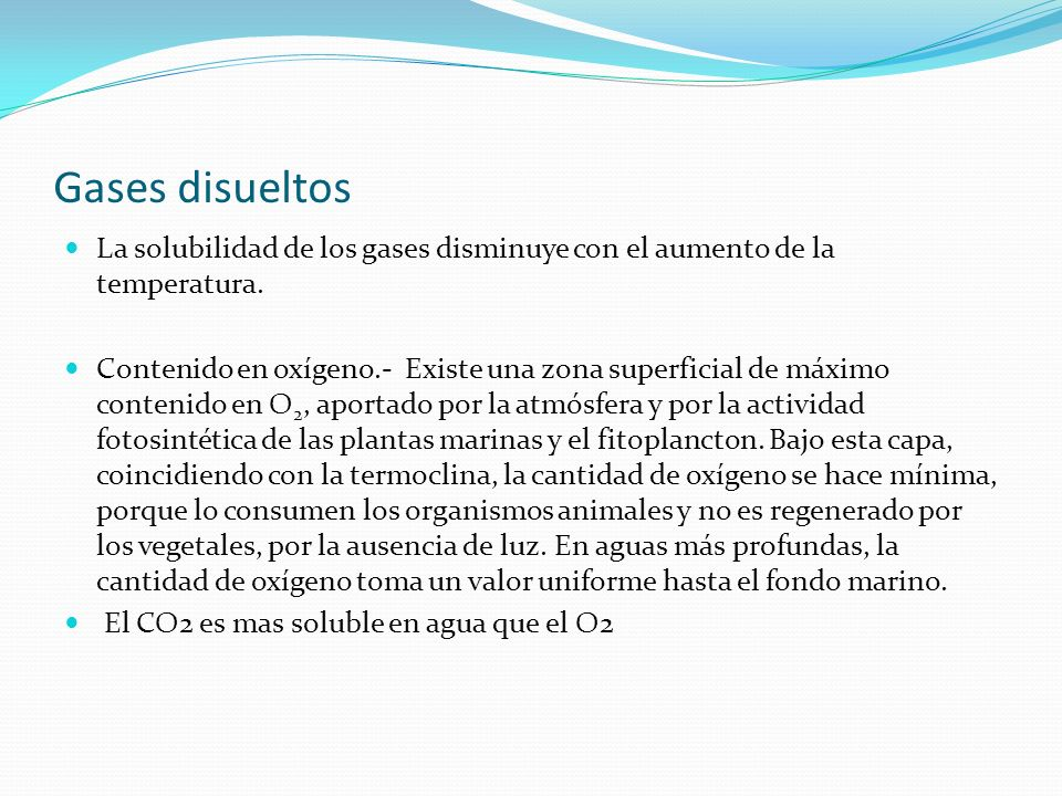 Gases disueltosLa solubilidad de los gases disminuye con el aumento de la temperatura.