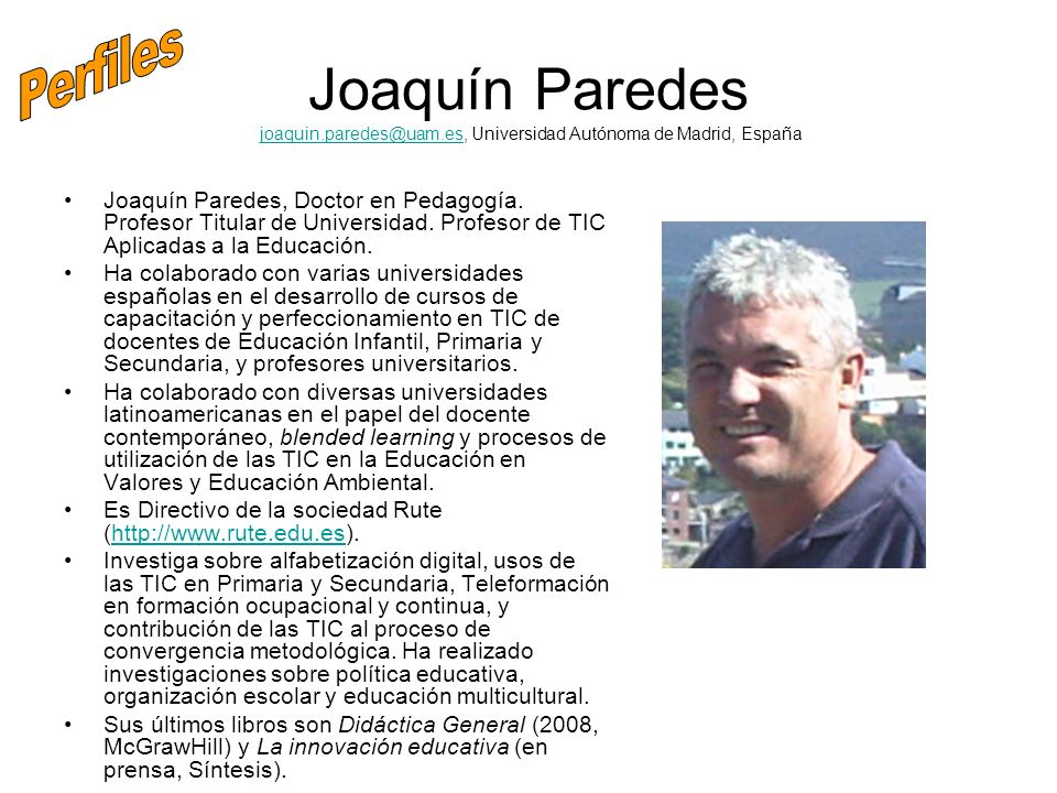 Perfiles Joaquín Paredes joaquin.paredes@uam.es, Universidad Autónoma de Madrid, España.
