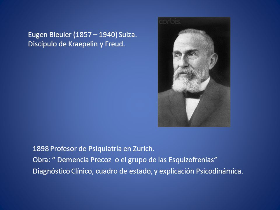 Eugen Bleuler (1857 – 1940) Suiza. Discípulo de Kraepelin y Freud.