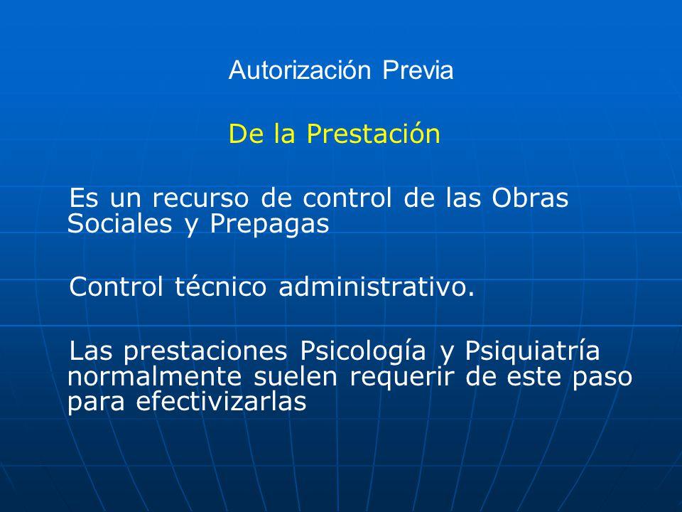 Autorización Previa De la Prestación. Es un recurso de control de las Obras Sociales y Prepagas. Control técnico administrativo.