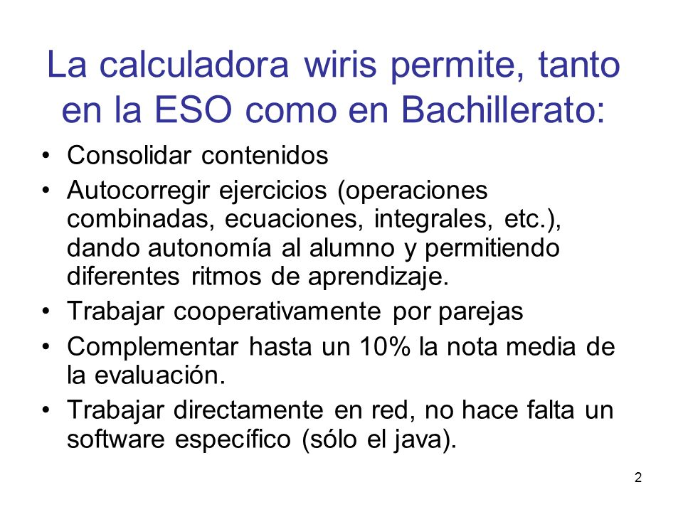 La calculadora wiris permite, tanto en la ESO como en Bachillerato: