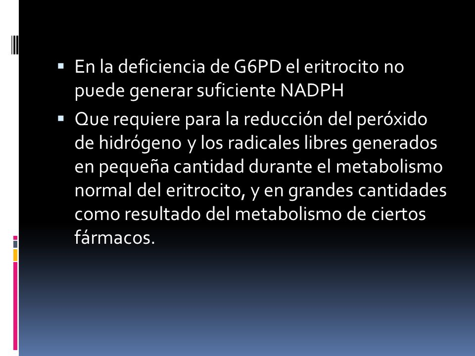 En la deficiencia de G6PD el eritrocito no puede generar suficiente NADPH