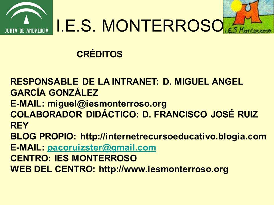 I.E.S. MONTERROSO CRÉDITOS RESPONSABLE DE LA INTRANET: D. MIGUEL ANGEL