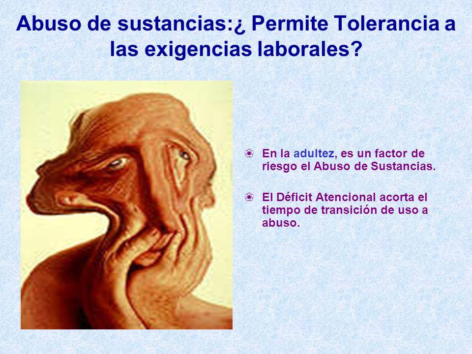 Abuso de sustancias:¿ Permite Tolerancia a las exigencias laborales